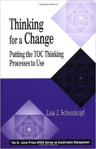 Thinking for a Change: Putting the TOC Thinking Processes to Use by Lisa J. Scheinkopf