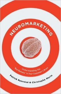 Patrick Renvoise and Christophe Morin Neuromarketing: Understanding the Buy Buttons in Your Customer's Brain